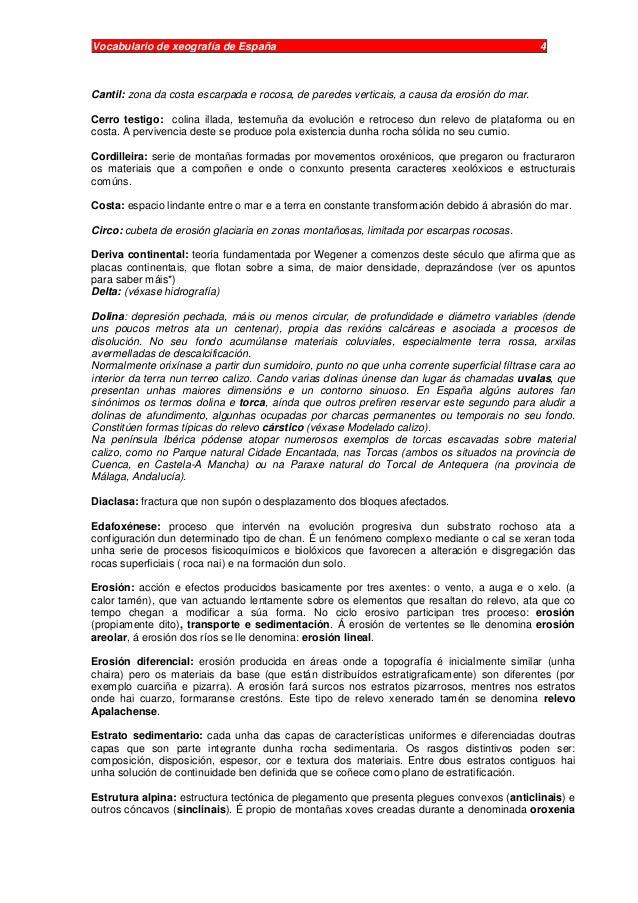 Vocabulario de xeografía de España 4 Cantil: zona da costa escarpada e rocosa, de paredes verticais, a causa da erosión do...