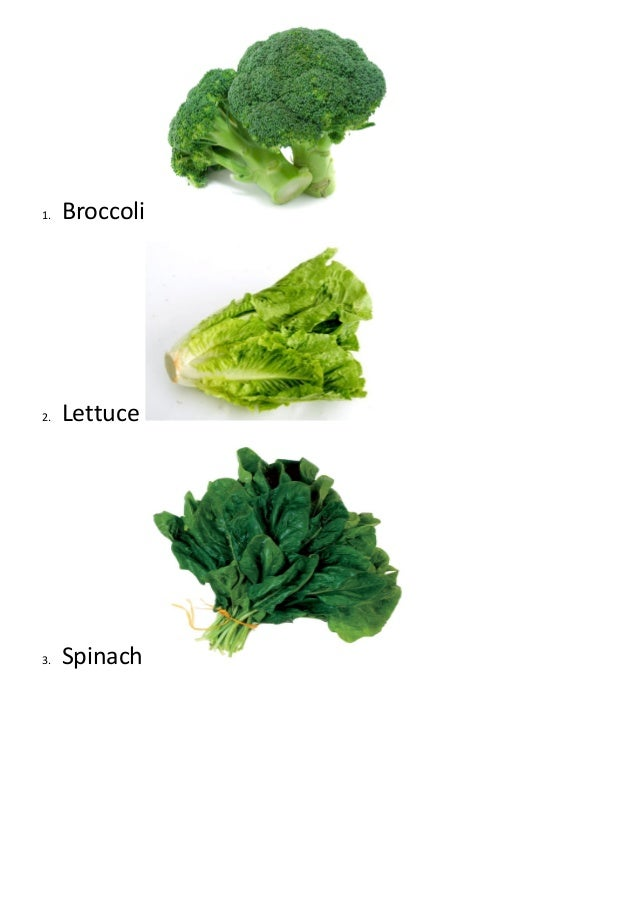 1. Broccoli 2. Lettuce 3. Spinach