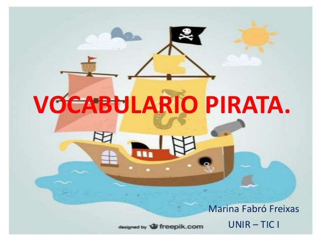 VOCABULARIO PIRATA.  Marina Fabró Freixas  UNIR – TIC I