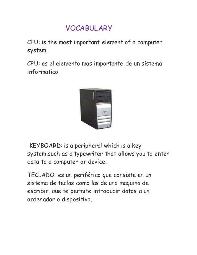 VOCABULARY CPU: is the most important element of a computer system. CPU: es el elemento mas importante de un sistema infor...