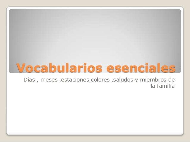 Vocabularios esenciales Días , meses ,estaciones,colores ,saludos y miembros de la familia