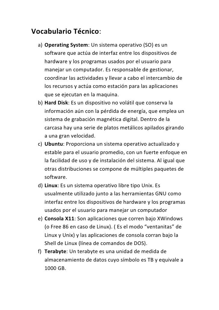 Vocabulario Técnico:<br />Operating System: Un sistema operativo (SO) es un software que actúa de interfaz entre los dispo...