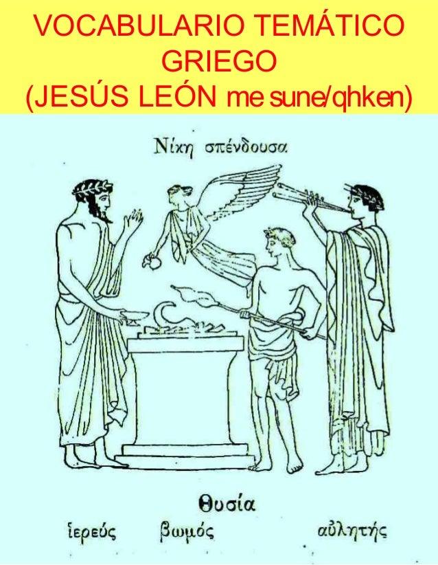 VOCABULARIO TEMÁTICO GRIEGO (JESÚS LEÓN mesune/qhken)