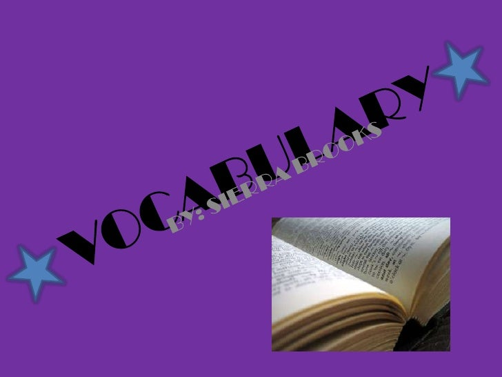 VOCABULARY<br />BY: SIERRA BROOKS <br />