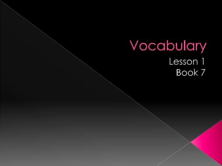 Vocabulary<br />Lesson 1 <br />Book 7<br />