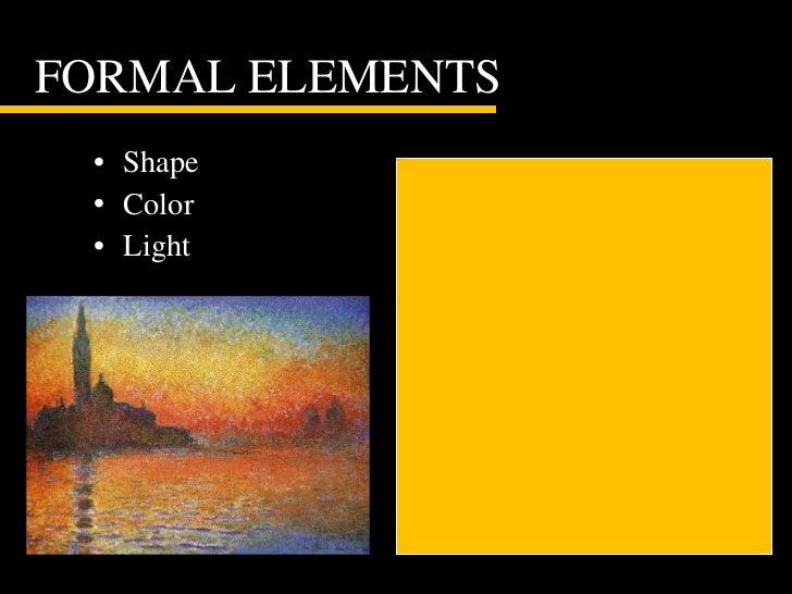 FORMAL ELEMENTS  <ul><li>Shape </li></ul><ul><li>Color </li></ul><ul><li>Light </li></ul>