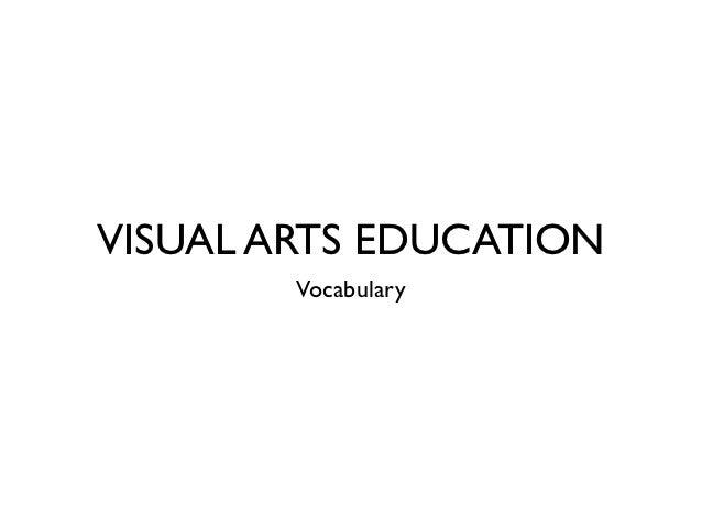 VISUAL ARTS EDUCATION        Vocabulary