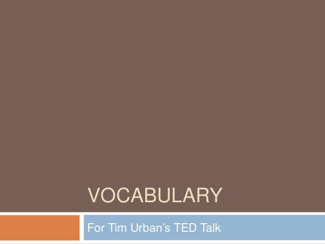 VOCABULARY For Tim Urban's TED Talk