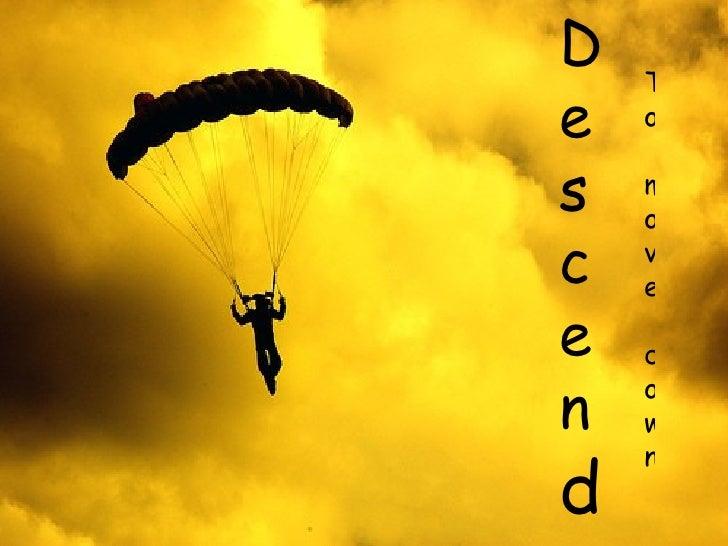 Descen d To  move down