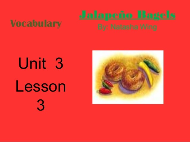 Jalapeño BagelsVocabulary     By: Natasha WingUnit 3Lesson  3