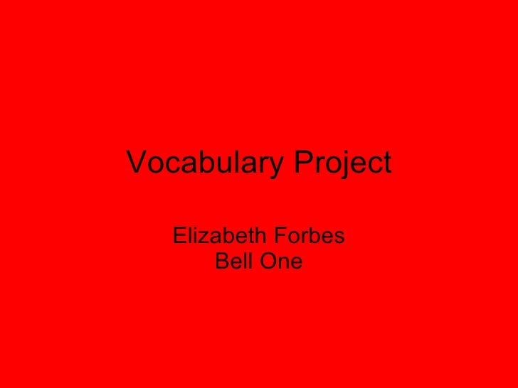 Vocabulary Project Elizabeth Forbes Bell One