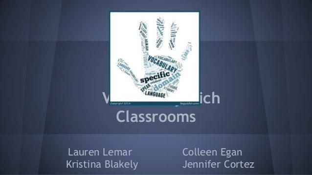 Vocabulary-Rich Classrooms Lauren Lemar Colleen Egan Kristina Blakely Jennifer Cortez