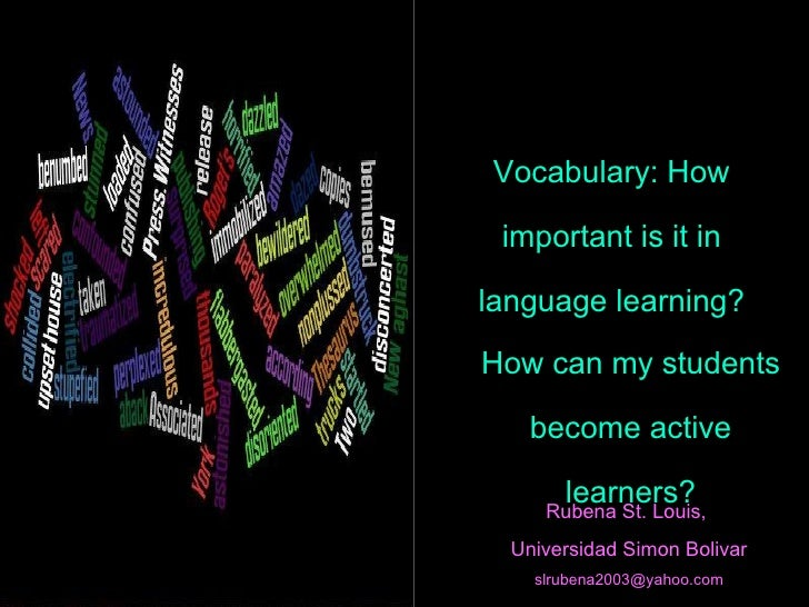Vocabulary: How important is it in language learning? Rubena St. Louis,  Universidad Simon Bolivar [email_address] How can...