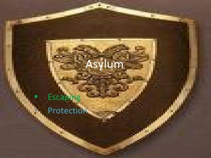 Asylum  <ul><li>Escaping </li></ul><ul><li>Protection </li></ul>