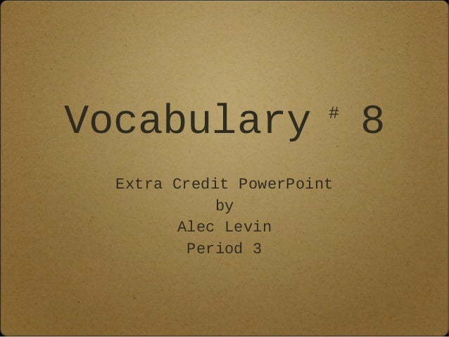 Vocabulary              #                            8  Extra Credit PowerPoint            by        Alec Levin         Pe...