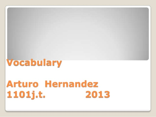 VocabularyArturo Hernandez1101j.t.      2013