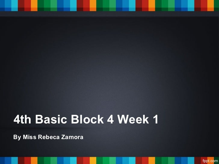 4th Basic Block 4 Week 1By Miss Rebeca Zamora