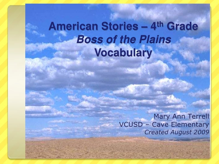 American Stories – 4th GradeBoss of the PlainsVocabulary<br />Mary Ann Terrell<br />VCUSD – Cave Elementary<br />Created A...