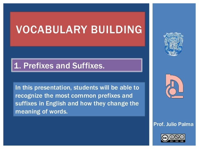 VOCABULARY BUILDING1. Prefixes and Suffixes.In this presentation, students will be able torecognize the most common prefix...