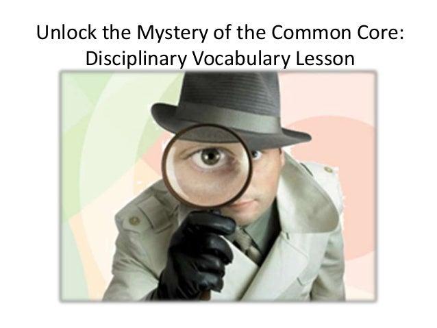 Unlock the Mystery of the Common Core: Disciplinary Vocabulary Lesson