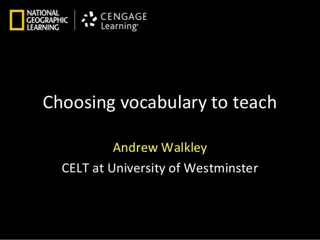 Choosing vocabulary to teach           Andrew Walkley  CELT at University of Westminster