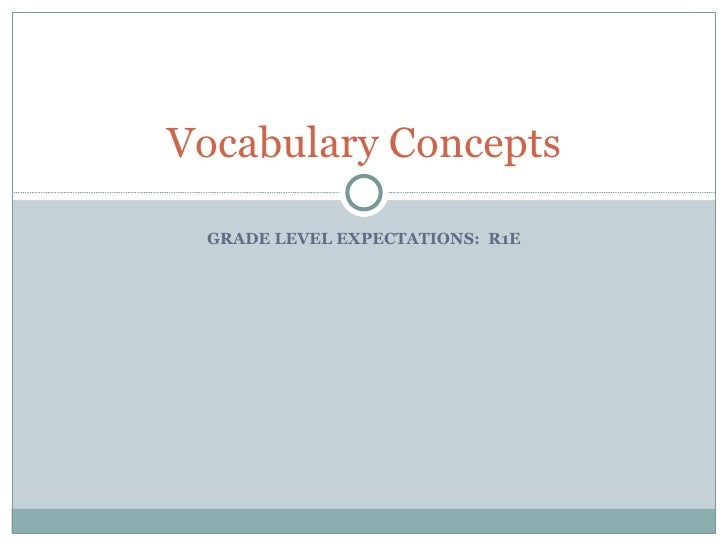 GRADE LEVEL EXPECTATIONS:  R1E Vocabulary Concepts