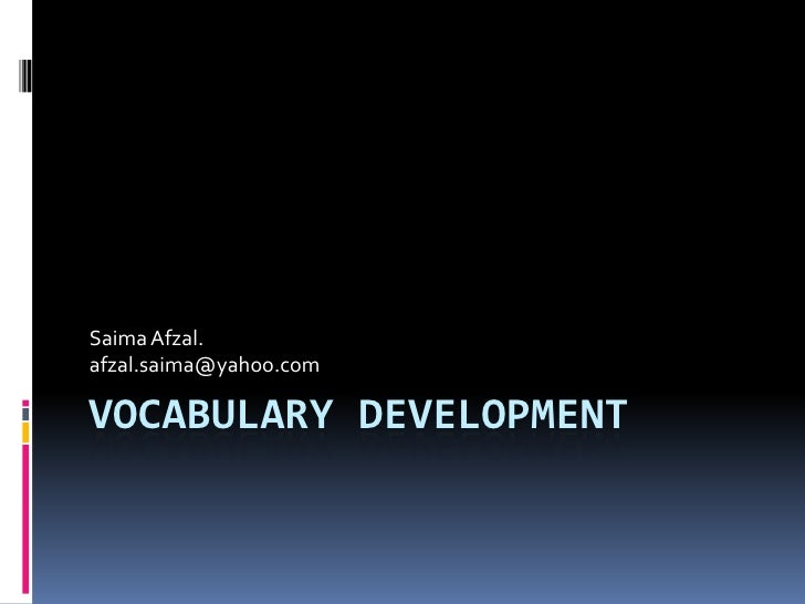 Vocabulary Development <br />SaimaAfzal.<br />afzal.saima@yahoo.com<br />