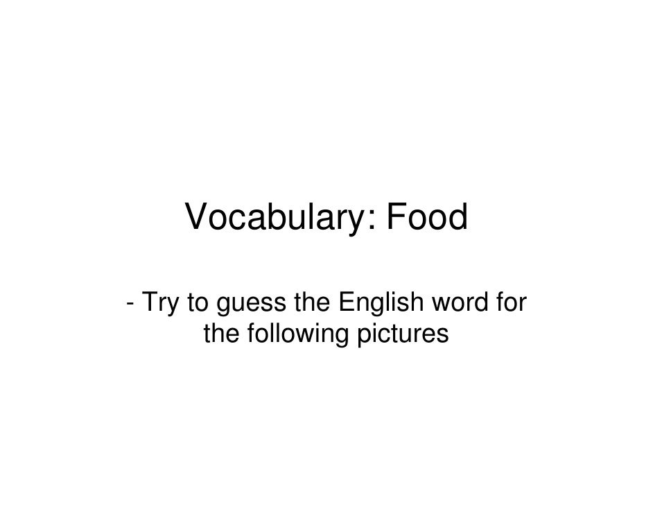 Vocabulary: Food  - Try to guess the English word for         the following pictures