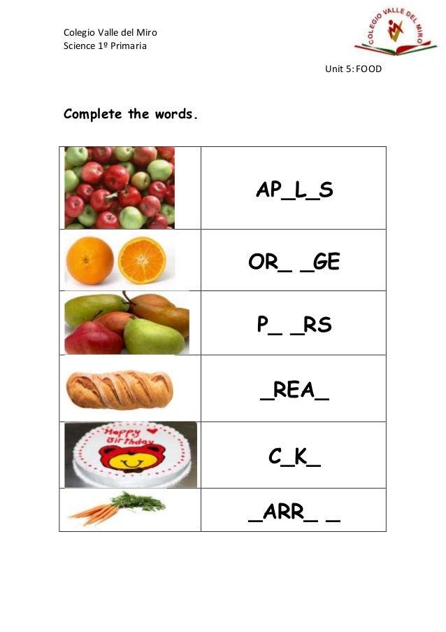 Colegio Valle del Miro Science 1º Primaria Unit 5: FOOD Complete the words. AP_L_S OR_ _GE P_ _RS _REA_ C_K_ _ARR_ _
