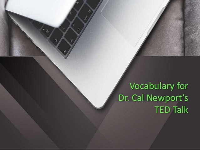 Vocabulary for Dr. Cal Newport's TED Talk