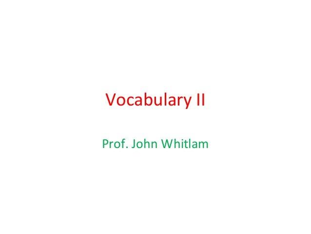 Vocabulary II Prof. John Whitlam