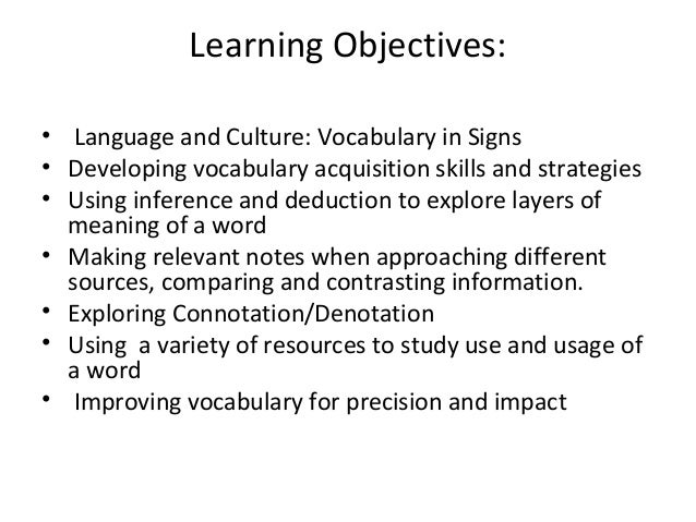 • Language and Culture: Vocabulary in Signs • Developing vocabulary acquisition skills and strategies • Using inference an...