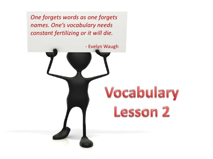 One forgets words as one forgets names. One's vocabulary needs constant fertilizing or it will die.<br />                 ...