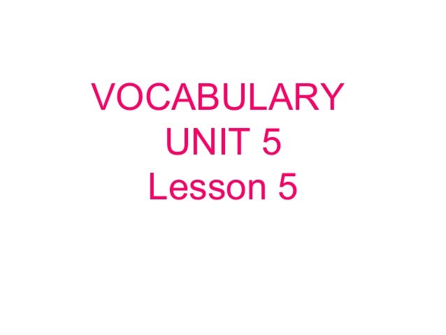 VOCABULARY UNIT 5 Lesson 5
