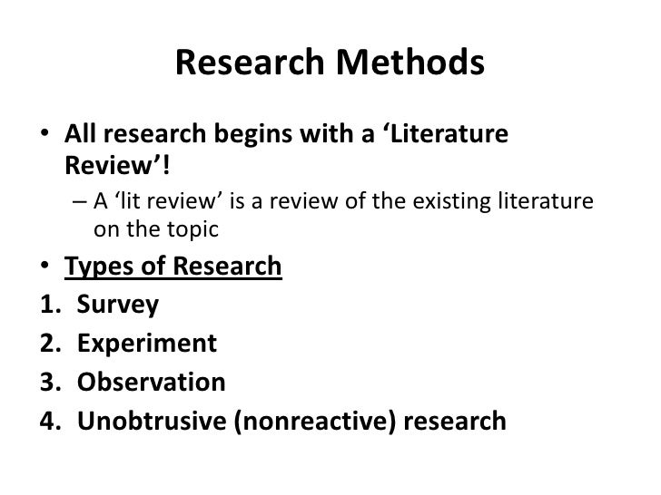 Research Methods<br />All research begins with a 'Literature Review'!  <br />A 'lit review' is a review of the existing li...