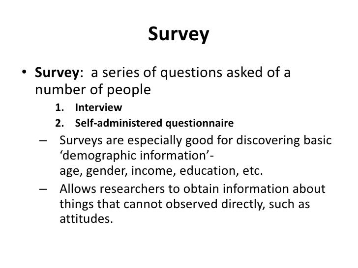 Survey<br />Survey:  a series of questions asked of a number of people<br />Interview<br />Self-administered questionnaire...