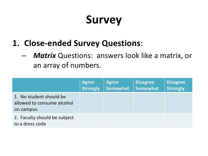 Survey<br />Close-ended Survey Questions:<br />Matrix Questions:  answers look like a matrix, or an array of numbers.<br />