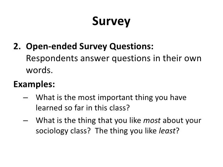 Survey<br />Open-ended Survey Questions:  Respondents answer questions in their own words.<br />Examples:<br />What is the...