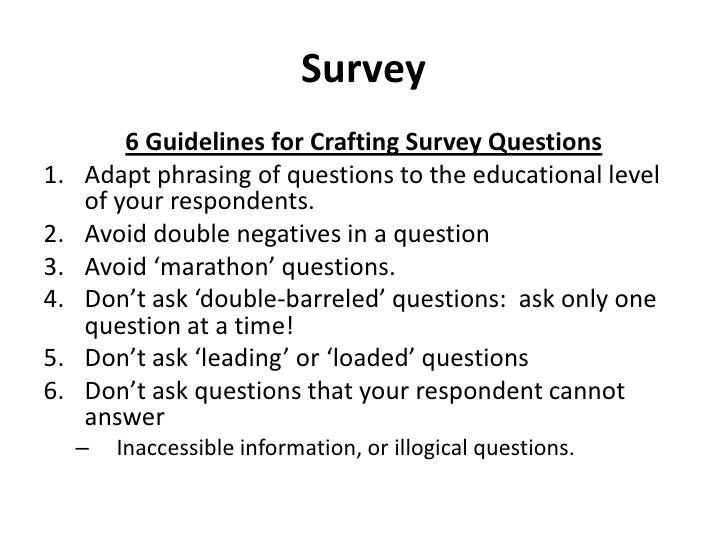 Survey<br />6 Guidelines for Crafting Survey Questions<br />Adapt phrasing of questions to the educational level of your r...