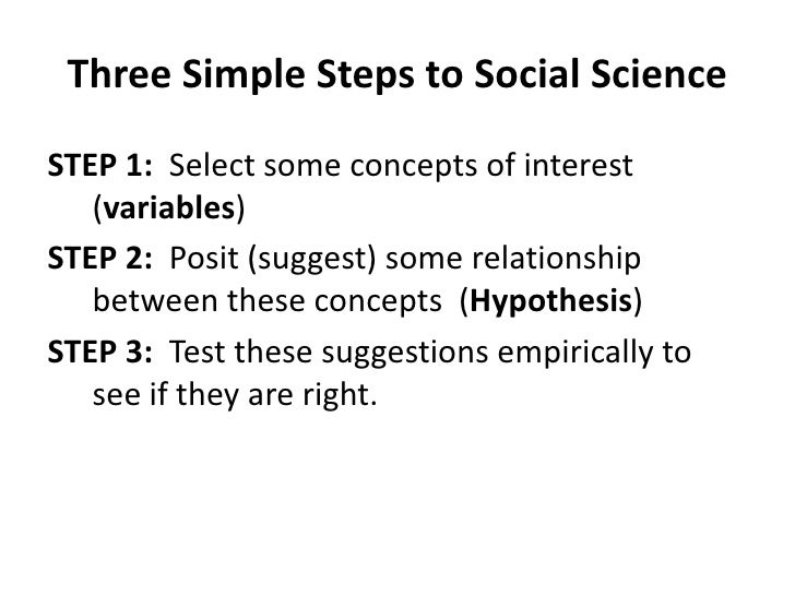 Three Simple Steps to Social Science<br />STEP 1:  Select some concepts of interest (variables)<br />STEP 2:  Posit (sugge...