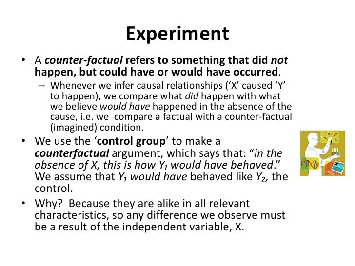 Experiment<br />A counter-factual refers to something that did not happen, but could have or would have occurred.  <br />W...