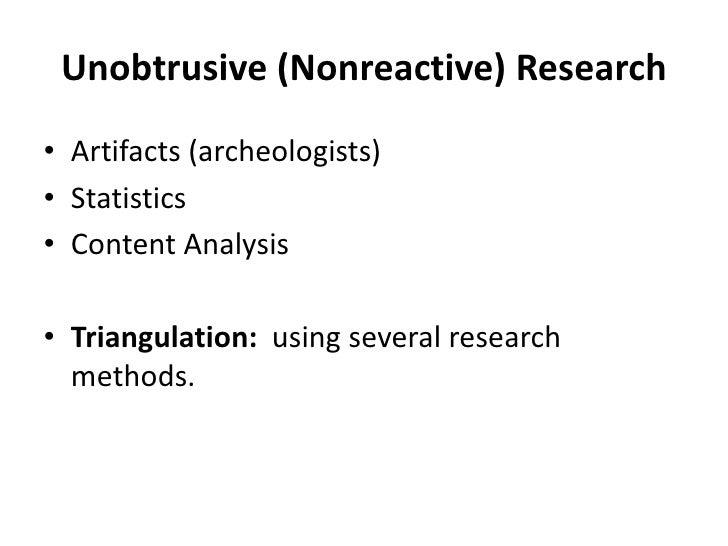 Unobtrusive (Nonreactive) Research<br />Artifacts (archeologists)<br />Statistics<br />Content Analysis<br />Triangulation...