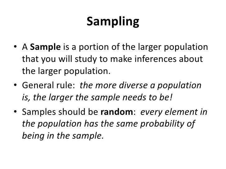 Sampling<br />A Sample is a portion of the larger population that you will study to make inferences about the larger popul...