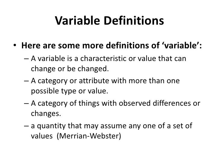 Variable Definitions<br />Here are some more definitions of 'variable':<br />A variable is a characteristic or value that ...