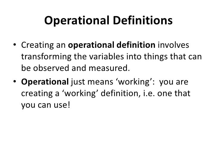 Operational Definitions<br />Creating an operational definition involves transforming the variables into things that can b...