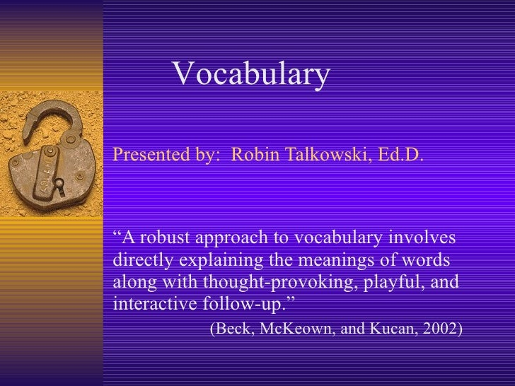 """Presented by:  Robin Talkowski, Ed.D. """" A robust approach to vocabulary involves directly explaining the meanings of words..."""