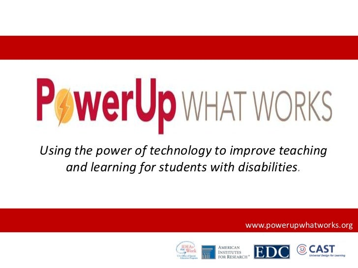 Using the power of technology to improve teaching and learning for students with disabilities.<br />www.powerupwhatworks.o...