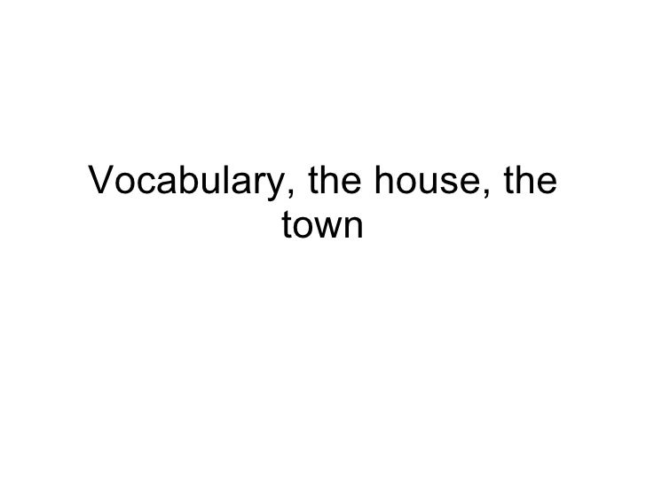 Vocabulary, the house, the town