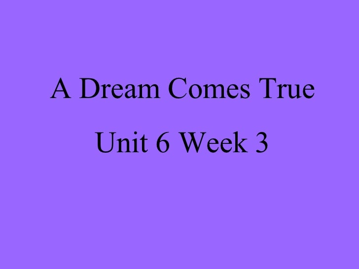 A Dream Comes True Unit 6 Week 3