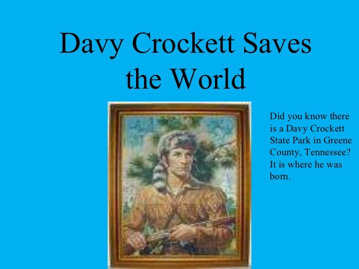 Davy Crockett Saves the World Did you know there is a Davy Crockett State Park in Greene County, Tennessee?  It is where h...